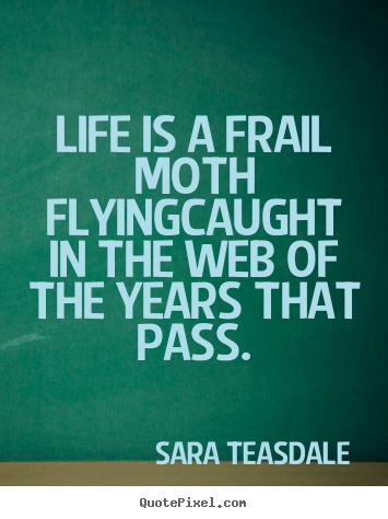 Quote about life - Life is a frail moth flyingcaught in the web of the years that..
