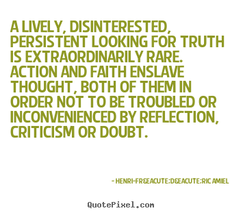 Diy photo quote about life - A lively, disinterested, persistent looking for truth is extraordinarily..