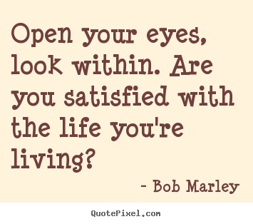 Quotes about life - Open your eyes, look within. are you satisfied with..