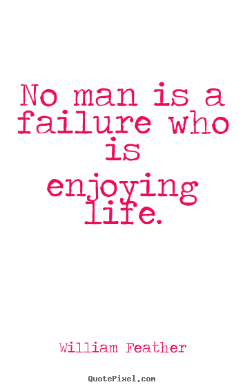 Create custom picture quotes about life - No man is a failure who is enjoying life.