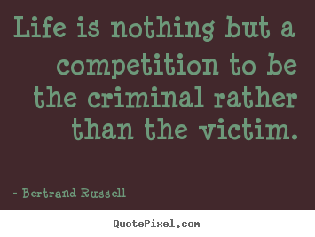 Bertrand Russell picture quotes - Life is nothing but a competition to be.. - Life quote