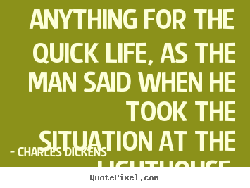Life quote - Anything for the quick life, as the man said when he took the..