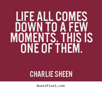 Quotes about life - Life all comes down to a few moments. this is one of..