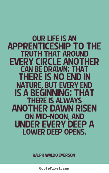 Design Custom Picture Quote About Life   Our Life Is An Apprenticeship To The  Truth That