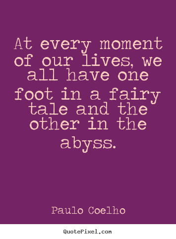 Quote about life - At every moment of our lives, we all have one foot in..