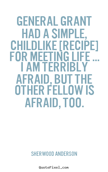 Design custom photo quotes about life - General grant had a simple, childlike [recipe] for meeting..