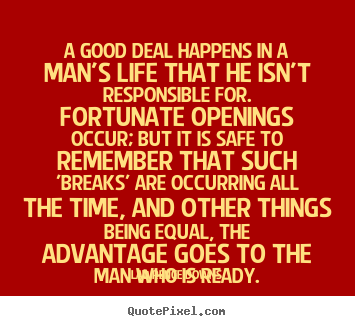 Life quotes - A good deal happens in a man's life that he isn't..