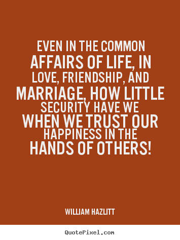 Quotes about life - Even in the common affairs of life, in love, friendship, and marriage,..