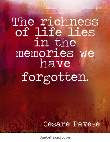 Cesare Pavese picture quotes - The richness of life lies in the memories we have forgotten. - Life quotes