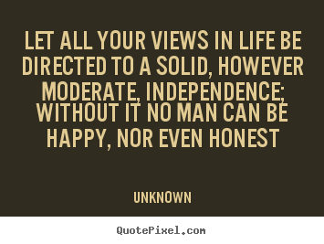 Unknown photo quotes - Let all your views in life be directed to.. - Life quote