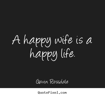 Life Quotes   A Happy Wife Is A Happy Life.