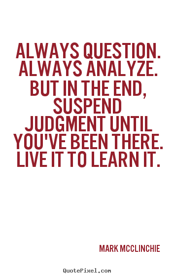 How to design image quote about life - Always question. always analyze. but in the..