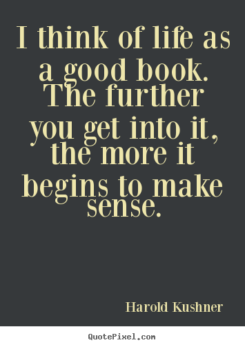 Customize poster quotes about life - I think of life as a good book. the further you get into..