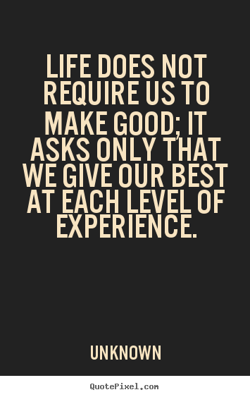 Diy picture quotes about life - Life does not require us to make good; it asks only that..
