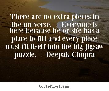 Create photo sayings about life - There are no extra pieces in the universe.  everyone is here because..