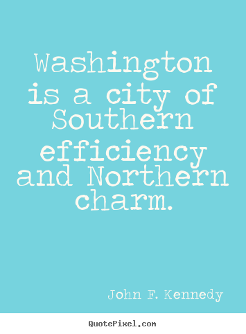 Life quote - Washington is a city of southern efficiency and northern..