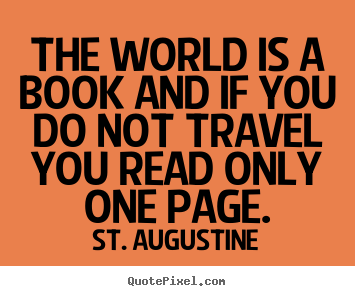 The world is a book and if you do not travel you read only one page. St. Augustine  life quote