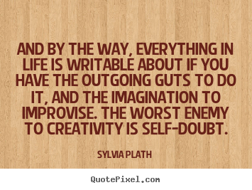 Quotes about life - And by the way, everything in life is writable about if you..