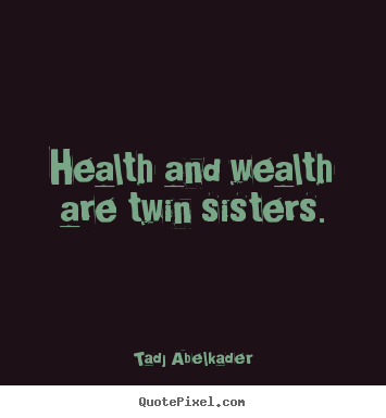 Create graphic poster sayings about life - Health and wealth are twin sisters.