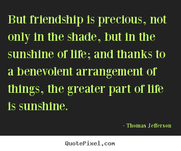 Life quotes - But friendship is precious, not only in the..