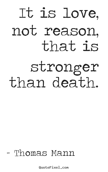 Life quote - It is love, not reason, that is stronger than death.