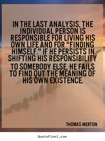 Make custom picture quotes about life - In the last analysis, the individual person is responsible..