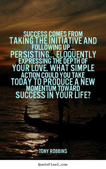 How to make picture quotes about life - Success comes from taking the initiative and..
