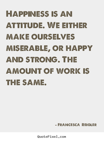 Top Quotes About Life And Happiness Extraordinary Life Quotes  Happiness Is An Attitudewe Either Make Ourselves