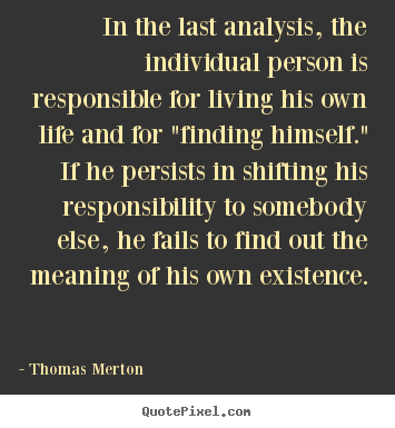 Customize picture quotes about life - In the last analysis, the individual person is responsible for living..