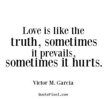 Life quotes - Love is like the truth, sometimes it prevails ...