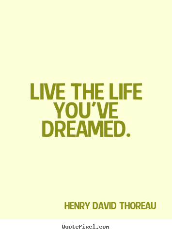 Customize image quotes about life - Live the life you've dreamed.