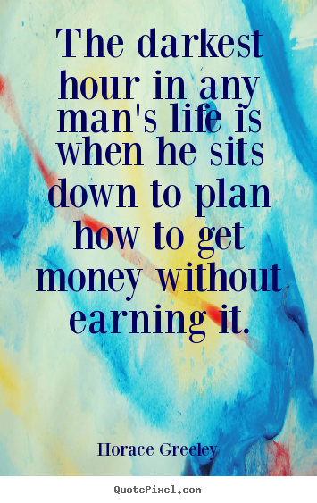 How to design picture quotes about life - The darkest hour in any man's life is when..