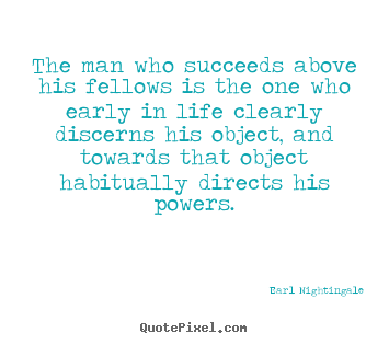 Earl Nightingale photo quotes - The man who succeeds above his fellows is the one who early in life.. - Life quotes