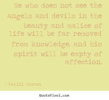 Quotes about life - He who does not see the angels and devils in the beauty..