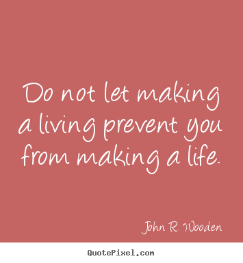Create custom picture quotes about life - Do not let making a living prevent you from making a life.