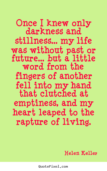 Helen Keller picture quotes - Once i knew only darkness and stillness... my life.. - Life quotes