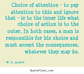 Quote about life - Choice of attention - to pay attention to..