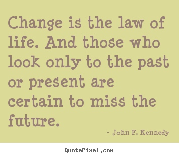 Life quotes - Change is the law of life. and those who look only..