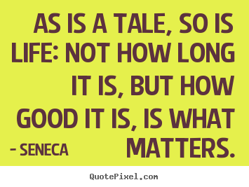 Quotes about life - As is a tale, so is life: not how long it is, but..