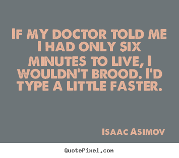 Create graphic picture quotes about life - If my doctor told me i had only six minutes to..