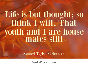 How to make picture quotes about life - Life is but thought; so think i will, that youth and..