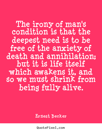 Create custom picture quotes about life - The irony of man's condition is that the deepest need is to be free..