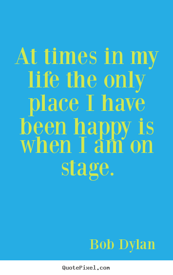 Quotes about life - At times in my life the only place i have..