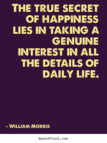 Life Quote Posters Impressive William Morris Picture Quote  The True Secret Of Happiness Lies