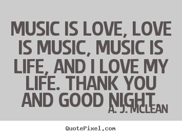 How to design picture quote about love - Music is love, love is music, music is life, and..