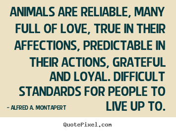 Sayings about love - Animals are reliable, many full of love, true in their..