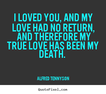 Gentil Quote About Love   I Loved You, And My Love Had No Return, And