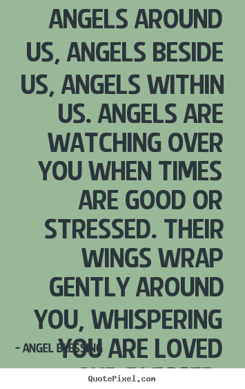 Bon Design Your Own Picture Quotes About Love   Angels Around Us, Angels Beside  Us,