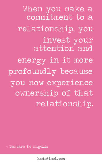 Make personalized picture quotes about love - When you make a commitment to a relationship,..