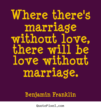 Love quotes - Where there's marriage without love, there will..